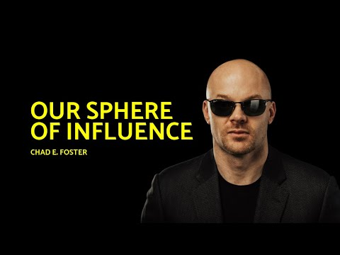 Thumbnail of video titled: OUR SPHERE OF INFLUENCE - CHAD E. FOSTER