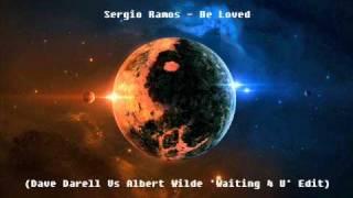 Sergio Ramos - Be Loved (Dave Darell Vs Albert Wilde 'Waiting 4 U' Edit)
