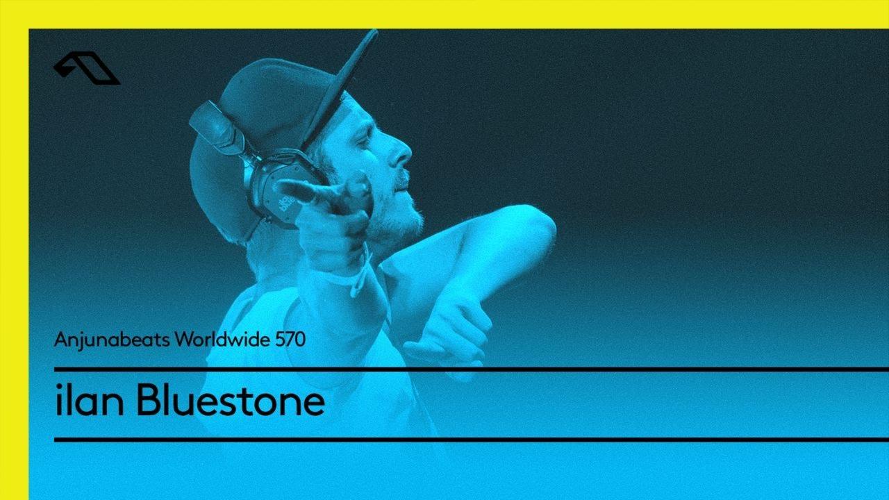 Anjunabeats Worldwide 570 With Ilan Bluestone