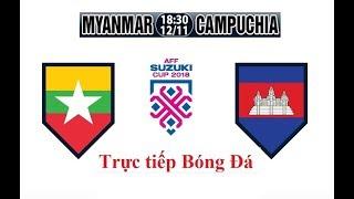 Trực tiếp AFF Cup 2018 - Myanmar vs Campuchia | live Myanmar vs Cambodia