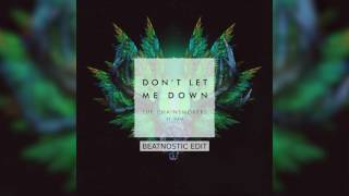 [FREE DOWNLOAD] The Chainsmokers feat. Daya - Don't Let Me Down (Beatnostic Edit)