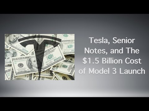 Tesla, Senior Notes, and The $2 Billion Cost of Model 3 Launch