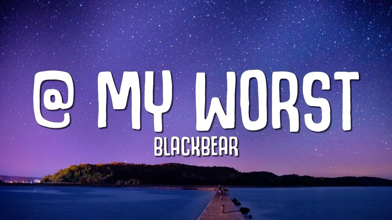 Download blackbear - @ my worst (Lyrics)
