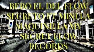 Bebo el del Flow Secreto Ft Mini La Maquinilla