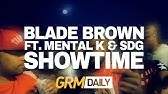 Blade Brown - Showtime ft Mental K & SDG (Prod. by Carns Hill) [Music Video]GRM Daily