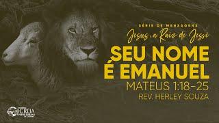 Seu nome é Emanuel - Mateus 1:18-25 | Rev. Herley Souza