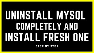 Uninstall MySql Completely and Install Fresh one
