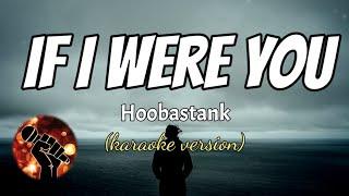 IF I WERE YOU - HOOBASTANK (karaoke version)