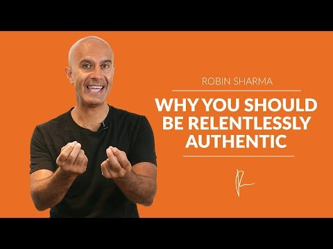 Why You Should Be Relentlessly Authentic | Robin Sharma