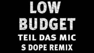 Low Budget - Teil das Mic [S Dope Remix]