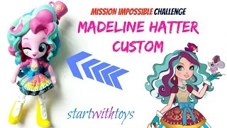My Little Pony Equestria Girls Minis Madeline Hatter Doll Custom Challenge   Start With Toys