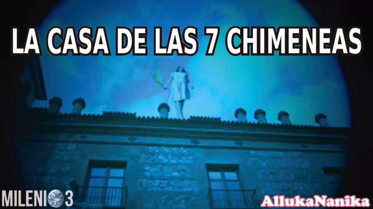 Milenio 3 la casa de las 7 chimeneas youtube - La casa de la chimenea ...