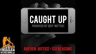 Six Reasons ft. Rayven Justice - Caught Up [Prod. Deep Waters] [Thizzler.com]