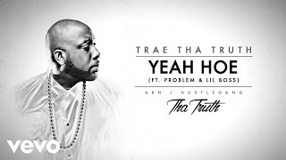 Trae Tha Truth - Yeah Hoe (Audio) ft. Problem, Lil Boss