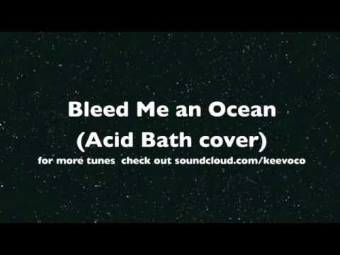 Bleed Me an Ocean (Acid Bath cover)