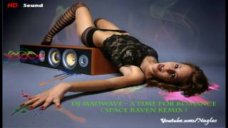 Dj Madwave - A Time For Romance (Space Raven Remix) [HD]