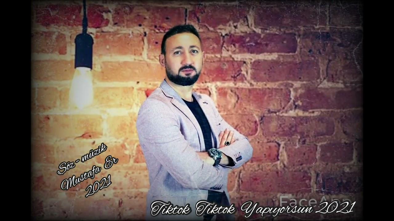 Download Tiktok Tiktok Yapıyorsun 2021-- Mustafa ER