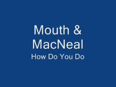 Mouth And MacNeal-How Do You Do
