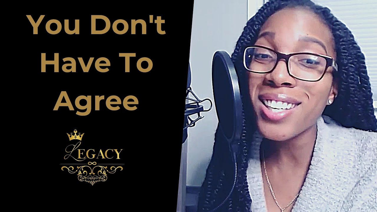 YOU DON'T HAVE TO AGREE - The Legacy Podcast #41