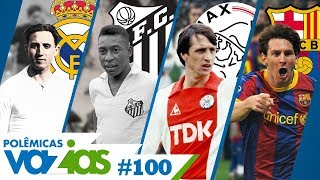 O MELHOR TIME DE TODOS OS TEMPOS - POLÊMICAS VAZIAS #100