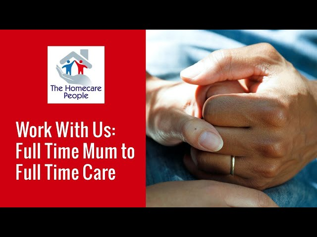 Work With Us: Full Time Mum to Full Time Care