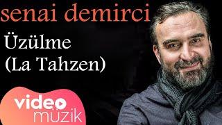 Senai Demirci - La Tahzen (Üzülme)