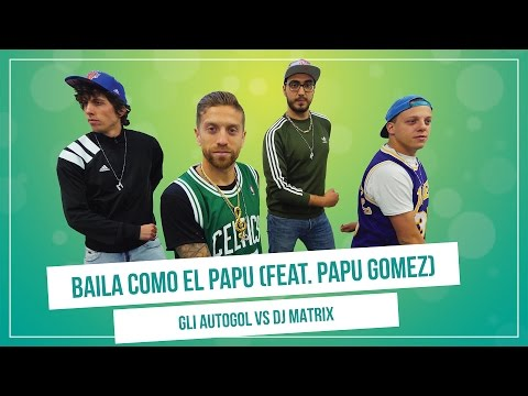 GLI AUTOGOL feat. PAPU GOMEZ - BAILA COMO...
