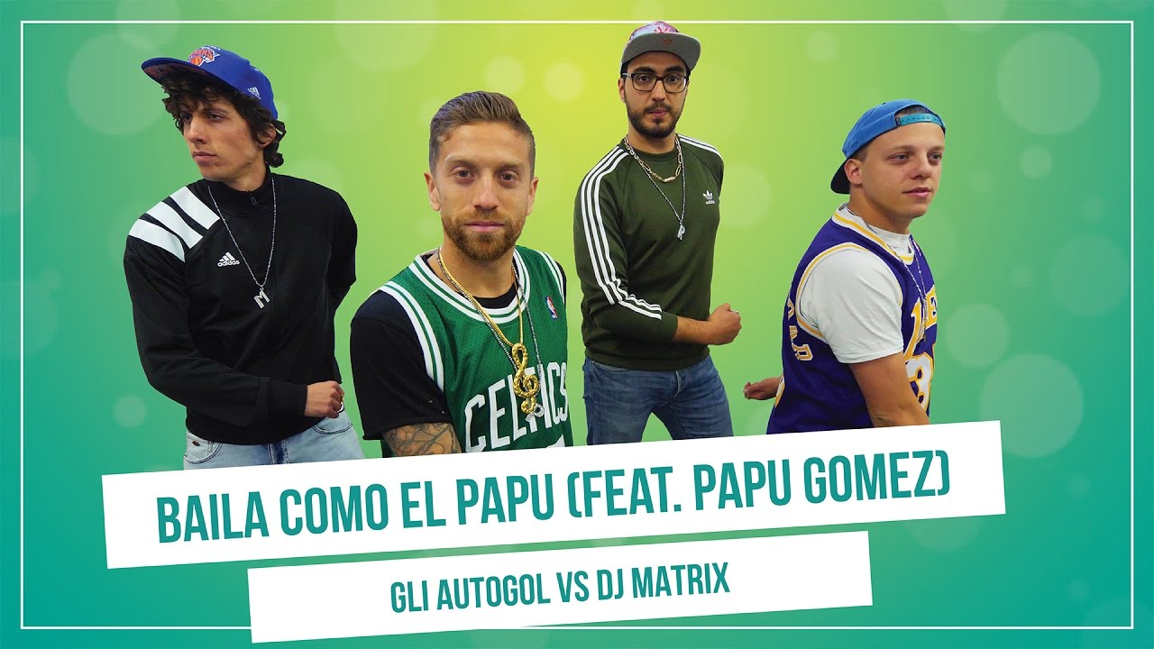 GLI AUTOGOL feat. PAPU GOMEZ - DANCE LIKE THE PAPU (vs.Dj Matrix)