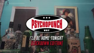 PSYCHOPUNCH - I'll Be Home Tonight [Lockdown Edition] (Official Video)