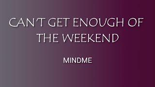 Mindme - Can't Get Enough of the Weekend ( LYRICS )