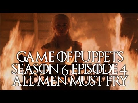 Game of Puppets - All Men Must Fry - Game of Thrones Season 6 Episode 4 Recap