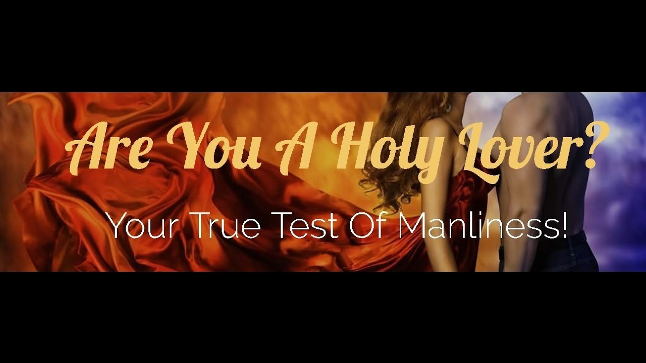 Are You A Holy Lover? Your Test Of True Manliness! Part 2