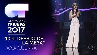 POR DEBAJO DE LA MESA - Ana Guerra | OT 2017 | Gala 11