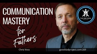 Communication Mastery for Fathers with Chris Voss