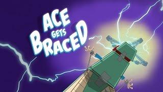Get Ace - Ace Gets Braced - Premiere Episode