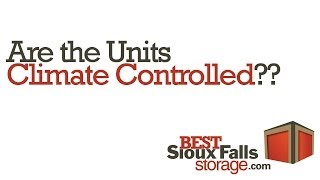 FAQ about Climate Controlled Storage Units at Sioux Falls facility