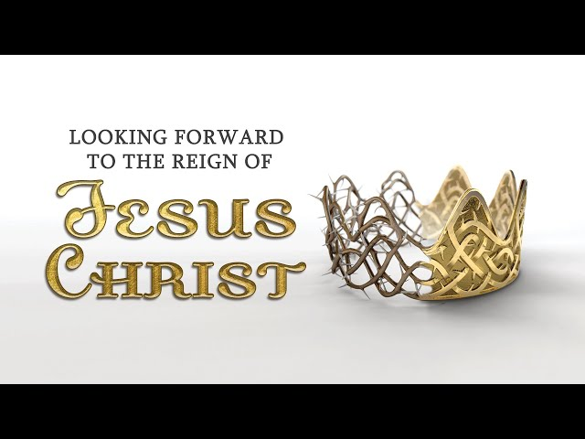 Looking Forward to the Reign of Jesus Christ | Christ in Prophecy