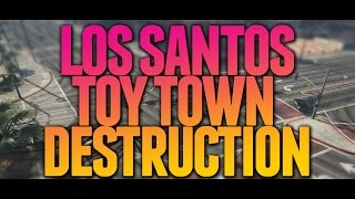 GRAND THEFT AUTO ONLINE LOS SANTOS TOY TOWN DESTRUCTION