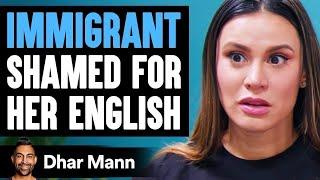 Immigrant SHAMED FOR Her ENGLISH ft. The Royalty Family | Dhar Mann