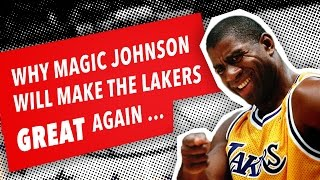 Why MAGIC JOHNSON Will Make The Lakers GREAT Again
