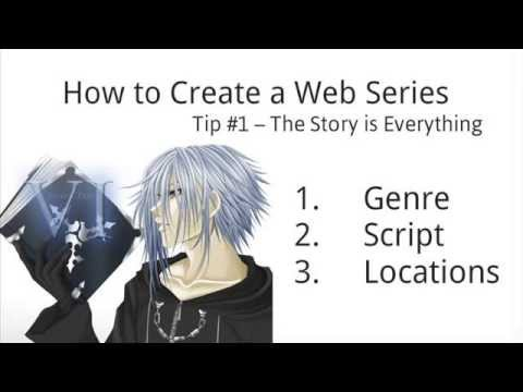 How to Create a Web Series: Tip #1 The Story is Everything