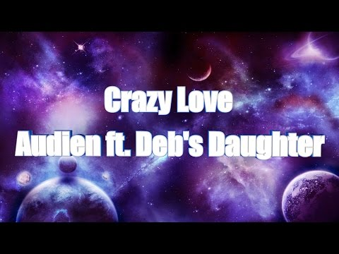 LYRICS | Crazy Love - Audien ft. Deb's Daughter