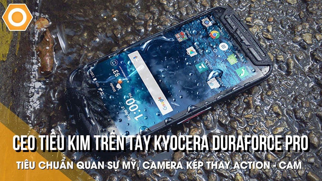 CEO Kim trên tay Kyocera DuraForce Pro: tiêu chuẩn quân sự, camera kép thay thế Action cam