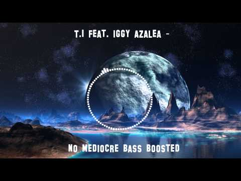 T I featiggy azalea   no mediocre Bass Boosted HD
