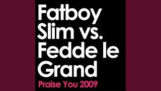 Praise You (2009 Remix Edit) (Fatboy Slim vs. Fedde Le Grand)