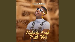 Nobody Fine Pass You