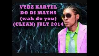 VYBZ KARTEL DO DI MATHS (CLEAN) Wah Do You JULY 2014