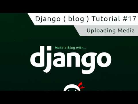 Django Tutorial #17 - Uploading Media
