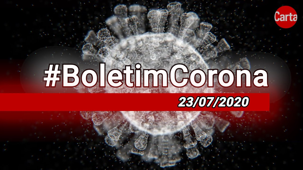 #BoletimCorona – 23/07/2020 – CartaCapital