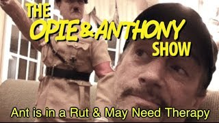 Opie & Anthony: Ant is in a Rut & May Need Therapy (03/11/10)